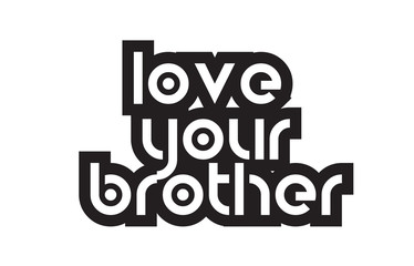 Bold text love your brother inspiring quotes text typography design