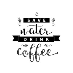 Save water drink coffee lettering. Modern handwritten poster