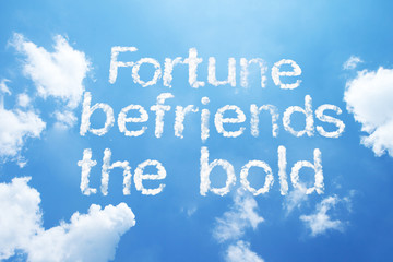 Fortune befriends the bold, cloud word on sky.