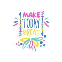 Make today great positive slogan, hand written lettering motivational quote colorful vector Illustration