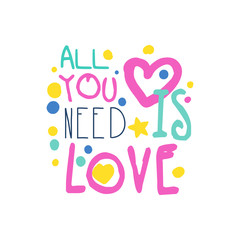 All you need is love positive slogan, hand written lettering motivational quote colorful vector Illustration