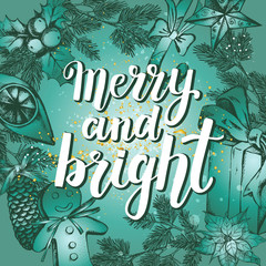 "Greeting card with brush lettering ""Merry and Bright"". Festive background with hand drawn elements. Vector illustration with New Year attributes."