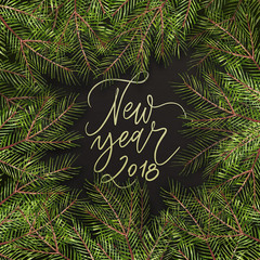 Happy New Year 2018- phrase. Christmas text on pine tree branches background. New Year promotion placard for shop. Calligraphy lettering text.