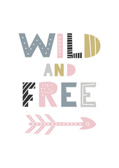 Wild and free - unique hand drawn nursery poster with handdrawn lettering in scandinavian style. Vector illustration