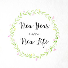 New year, new life : positive motivation word over watercolor hand painting flowers wreath on white paper background, new year greeting card, banner