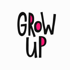 Grow up quote lettering. Calligraphy inspiration graphic design typography element. Hand written postcard. Cute simple vector sign.