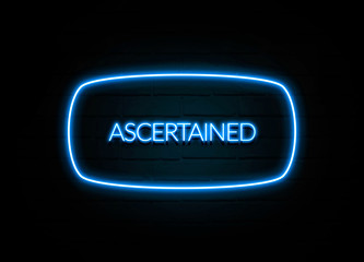 Ascertained  - colorful Neon Sign on brickwall