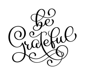 Be grateful sign. Motivational and inspirational handlettering. Handwritten quote for printing. Vector lettering