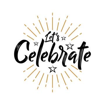 Let's Celebrate - Fireworks - Typography, Handwritten vector illustration, brush pen lettering, for greeting