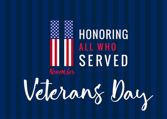 11 november Honoring all who served, Veterans day USA poster. Veterans day greeting card with typographic design 11 november Usa flag on background and text Honoring all who served