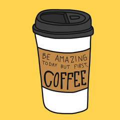 Be amazing today but first, Coffee cartoon vector illustration doodle style