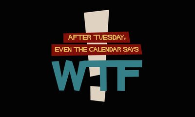 After Tuesday Even the Calendar Says WTF Funny Days of the Week Quote Vector Design