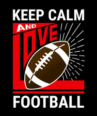 Keep calm and love football. Vector print on black background for t-shirt with american ball