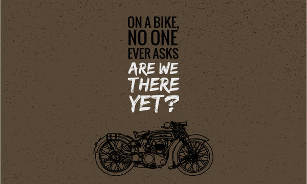 On a bike no one ever asks are we there yet (Hand Drawn Motorcycle Quote Vector Illustration)