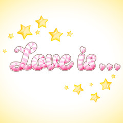 "Vector illustration. Beautiful inscription ""Love is ..."" with stars. Design for Valentine's Day or a wedding."