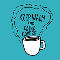 Keep warm and drink coffee cartoon vector illustration doodle style