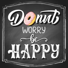Hand-drawn pink colorful cartoon sketch, with white lettering slogan Donut worry be happy on black chalkboard background. Vector illustration.