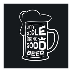 Good people drink good beer - beer themed quote inside the glass of beer, vintage monochrome stock illustration, typography design