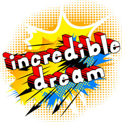 Incredible Dream - Comic book style word on abstract background.