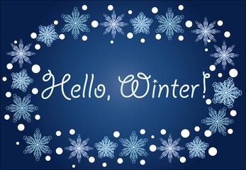Inscription Hello, winter in a frame of snowflakes on a blue background, blizzard