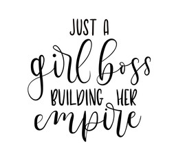 Just a girl boss building her empire Hand drawn inspirational phrase. Modern feminism quote isolated on white background. Modern lettering art for poster, greeting card, t-shirt.