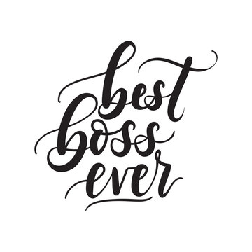 Best boss ever lettering card. Modern calligraphy isolated on white background for Boss's Day. Hand drawn vector lettering. Print for poster, card, mug etc.