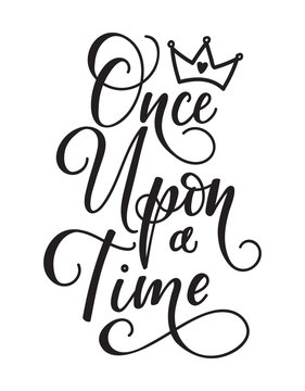 Once upon a time. Lettering fairy tale girl motivational and inspirational quote. Golden calligraphy inscription with crown. Poster design for princess party, cards, invitations. Vector illustration