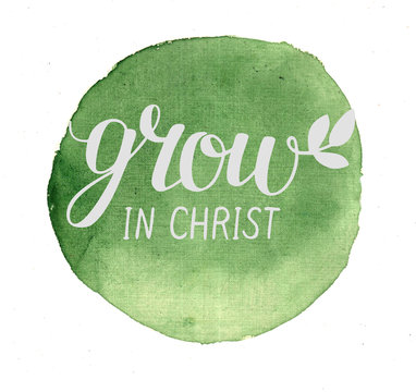 Hand lettering Grow in Christ , made on green watercolor background