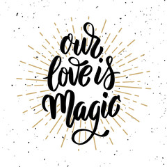 Our love is magic. Hand drawn motivation lettering quote.