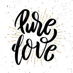 Pure love. Hand drawn motivation lettering quote.