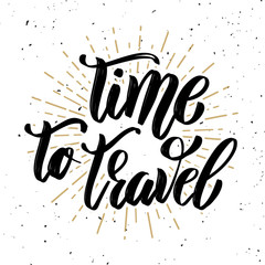 Time to travel. Hand drawn motivation lettering quote.