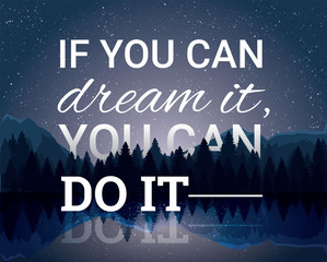 If you can dream it, you can do it. Vector poster with night lanscape. Quotes