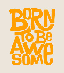 Born to be awesome hand drawing lettering, t-shirt design