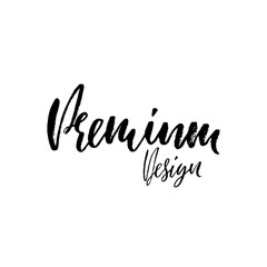 Handwritten lettering. Premium design. Ink grunge illustration. Modern dry brush calligraphy banner.
