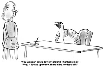 Business and Thanksgiving cartoon about an office  worker turkey who prefers 'no days off' around Thanksgiving.