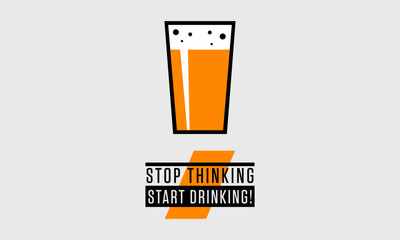 Stop Thinking Start Drinking (Beer Quote Vector Illustration)