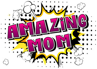 Amazing Mom - Comic book style word isolated on white background.