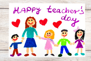 Photo of  colorful drawing: Words HAPPY TEACHER'S DAY, teacher and happy children.
