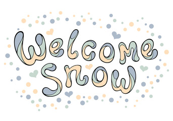 Modern funny lettering Welcome snow. Hand color drawing vector ornament letters isolated on white. New Year cartoon theme.
