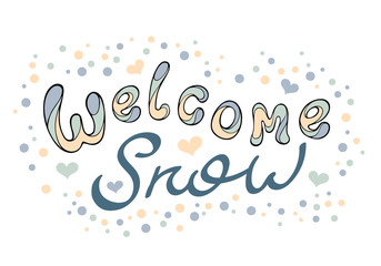 Modern funny lettering Welcome snow. Hand  drawing vector color calligraphic ornament letters isolated on white. New Year cartoon theme.