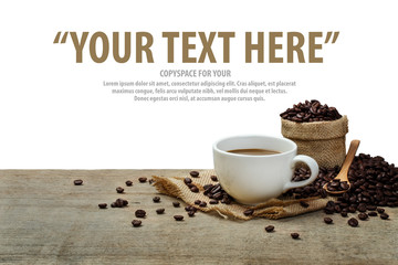 Hot Coffee cup with Coffee beans on the wooden table and the white background with copyspace for your text.