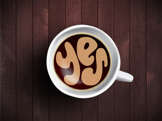 Vector Coffee cup with time lettering about saying Yes on realistic wooden background. Cappuccino from above with motivation quote. Top view of espresso cup with morning motivation.