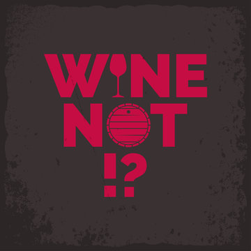 wine glass and barrel quote. Wine not lettering
