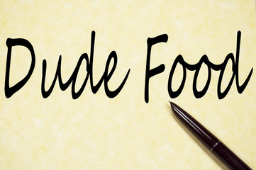 Dude food text write on paper