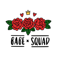 """The hand-drawing inspirational quote: """"Babe squad!"""" in a trendy calligraphic style with abstract flowers. It can be used for card, mug, brochures, poster, t-shirts, phone case etc."""