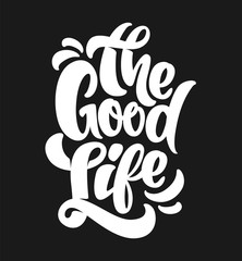 The good life typography. T-Shirt Print design.