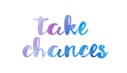 take chances watercolor hand written text positive quote inspiration typography design