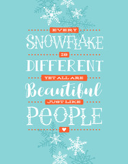 Holiday card, banner or poster with hand drawn snowflakes and lettering. Every snowflake is different yet all are beautiful, just like people.