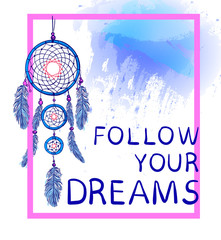 FOLLOW YOUR DREAMS words with dream catcher with paint splash backdrop. VECTOR sketch. Pink and bue colors