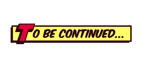 To be continued comic book style frame text typography retro comics vector illustration